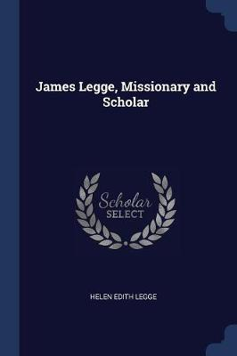 James Legge, Missionary and Scholar
