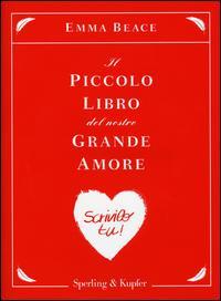 Il piccolo libro del nostro grande amore. Scrivilo tu!