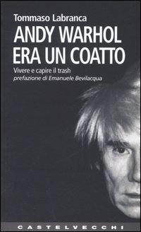 Andy Warhol era un coatto