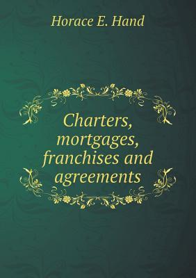 Charters, Mortgages, Franchises and Agreements