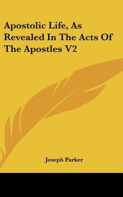 Apostolic Life, as Revealed in the Acts of the Apostles V2