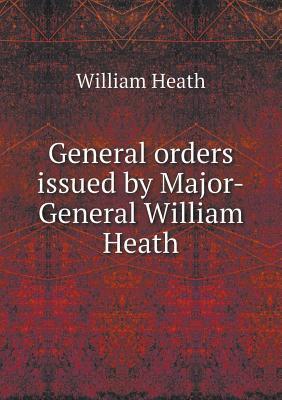 General Orders Issued by Major-General William Heath