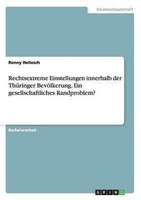 Rechtsextreme Einstellungen innerhalb der Thüringer Bevölkerung. Ein gesellschaftliches Randproblem?