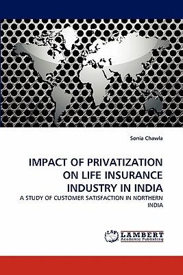 IMPACT OF PRIVATIZATION ON LIFE INSURANCE INDUSTRY IN INDIA