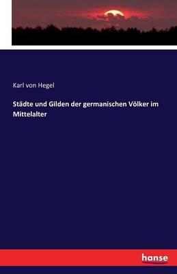 Städte und Gilden der germanischen Völker im Mittelalter