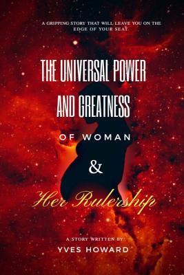 The Universal Power and Greatness of Woman and Her Rulership