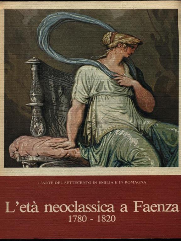 L'età neoclassica a Faenza 1780-1820: Faenza, Palazzo Milzetti, 9 settembre-26 novembre 1979