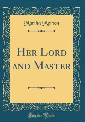 Her Lord and Master (Classic Reprint)