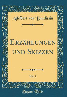 Erzählungen und Skizzen, Vol. 1 (Classic Reprint)