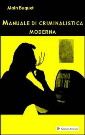 Manuale di criminalistica moderna