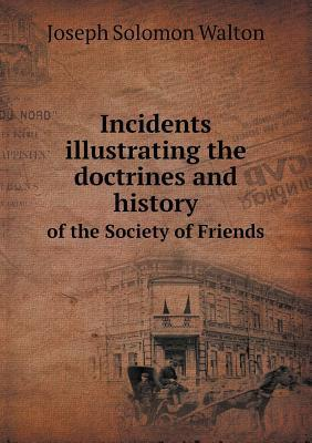 Incidents Illustrating the Doctrines and History of the Society of Friends