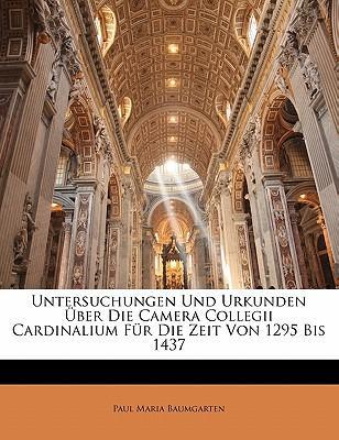 Untersuchungen Und Urkunden Uber Die Camera Collegii Cardinalium Fur Die Zeit Von 1295 Bis 1437