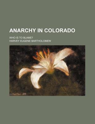 Anarchy in Colorado; Who Is to Blame?