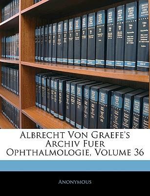 Albrecht von Graefe's Archiv für Ophthalmologie, Sechsunddreißigster Band