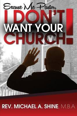 Excuse Me Pastor, I Don't Want Your Church!