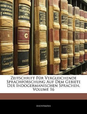 Zeitschrift Für Vergleichende Sprachforschung Auf Dem Gebiete Der Indogermanischen Sprachen, BAND XVI