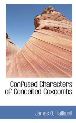 Confused Characters of Conceited Coxcombs