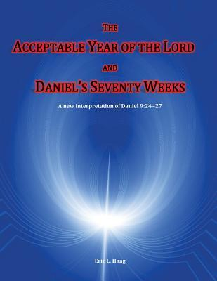 The Acceptable Year of the Lord and Daniel's Seventy Weeks