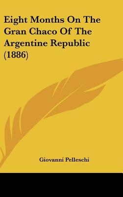 Eight Months on the Gran Chaco of the Argentine Republic (1886)