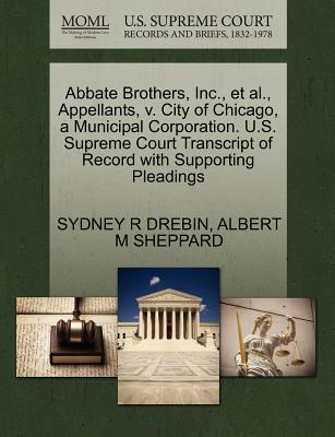 Abbate Brothers, Inc, et al, Appellants, V. City of Chicago, a Municipal Corporation. U.S. Supreme Court Transcript of Record with Supporting Pleadi