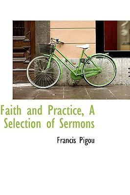 Faith and Practice, a Selection of Sermons