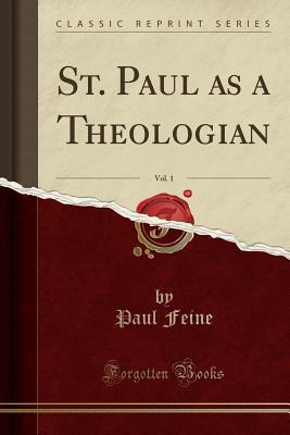 St. Paul as a Theologian, Vol. 1 (Classic Reprint)