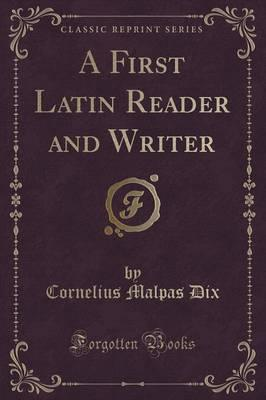 A First Latin Reader and Writer (Classic Reprint)