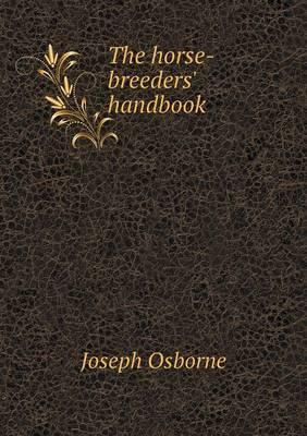The Horse-Breeders' Handbook