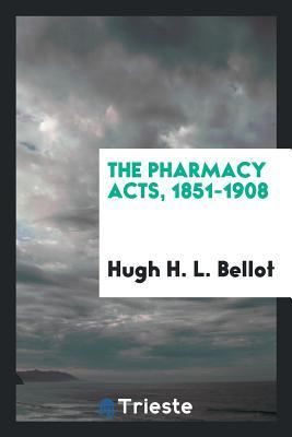 The Pharmacy Acts, 1851-1908