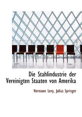 Die Stahlindustrie Der Vereinigten Staaten Von Amerika