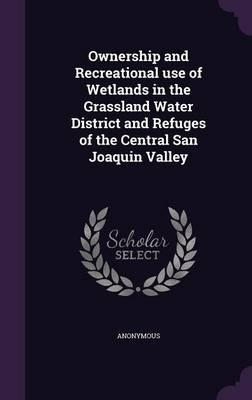 Ownership and Recreational Use of Wetlands in the Grassland Water District and Refuges of the Central San Joaquin Valley