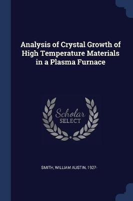 Analysis of Crystal Growth of High Temperature Materials in a Plasma Furnace