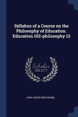 Syllabus of a Course on the Philosophy of Education. Education 102-Philosophy 12