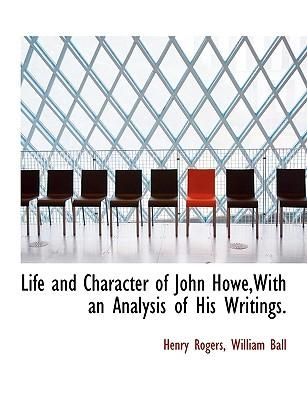 Life and Character of John Howe,With an Analysis of His Writings