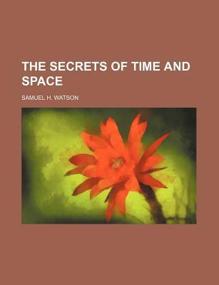 The Secrets of Time and Space