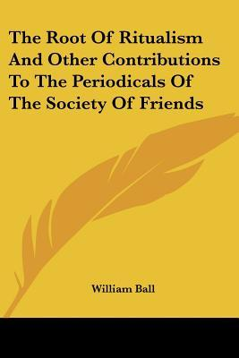 The Root of Ritualism and Other Contributions to the Periodicals of the Society of Friends