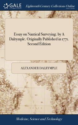 Essay on Nautical Surveying. by a Dalrymple. Originally Published in 1771. Second Edition