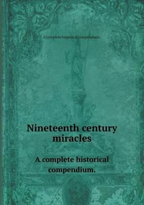 Nineteenth Century Miracles a Complete Historical Compendium.