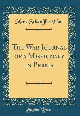 The War Journal of a Missionary in Persia (Classic Reprint)