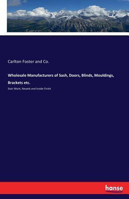 Wholesale Manufacturers of Sash, Doors, Blinds, Mouldings, Brackets etc