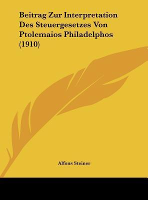 Beitrag Zur Interpretation Des Steuergesetzes Von Ptolemaios Philadelphos (1910)