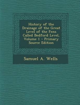 History of the Drainage of the Great Level of the Fens Called Bedford Level, Volume 1