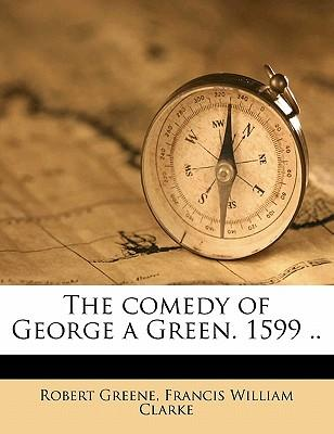 The Comedy of George a Green. 1599 .