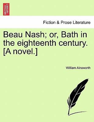 Beau Nash; or, Bath in the eighteenth century. [A novel.] Vol. III