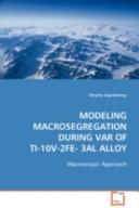 Modeling Macrosegregation During Var of Ti-10v-2fe-3al Alloy
