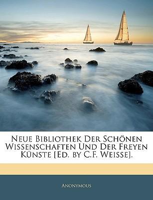 Neue Bibliothek Der Schönen Wissenschaften Und Der Freyen Künste [Ed. by C.F. Weisse]. Fuenf und sechzigster Band