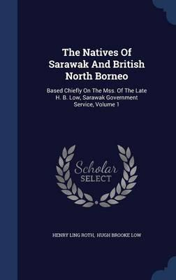 The Natives of Sarawak and British North Borneo