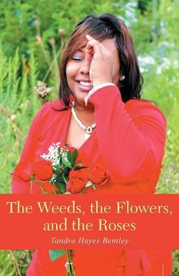 The Weeds, the Flowers, and the Roses