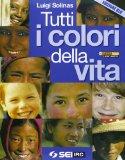 Tutti i colori della vita-Ciotti. Non lasciamoci rubare il futuro. Per le Scuole superiori
