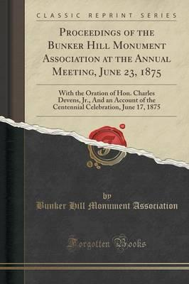 Proceedings of the Bunker Hill Monument Association at the Annual Meeting, June 23, 1875